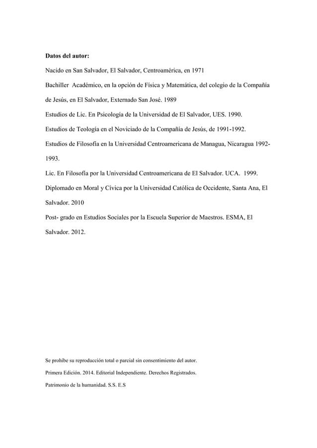 Datos del autor: Nacido en San Salvador, El Salvador, Centroamérica, en 1971 Bachiller Académico, en la opción de Física y...