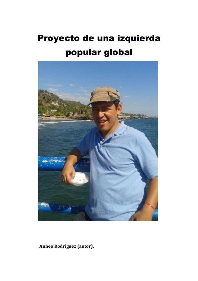 Proyecto de una izquierda popular global  Anneo Rodríguez (autor).