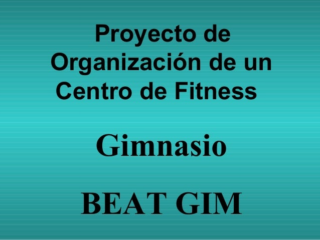 Proyecto de Organización de un Centro de Fitness    Gimnasio BEATGIM