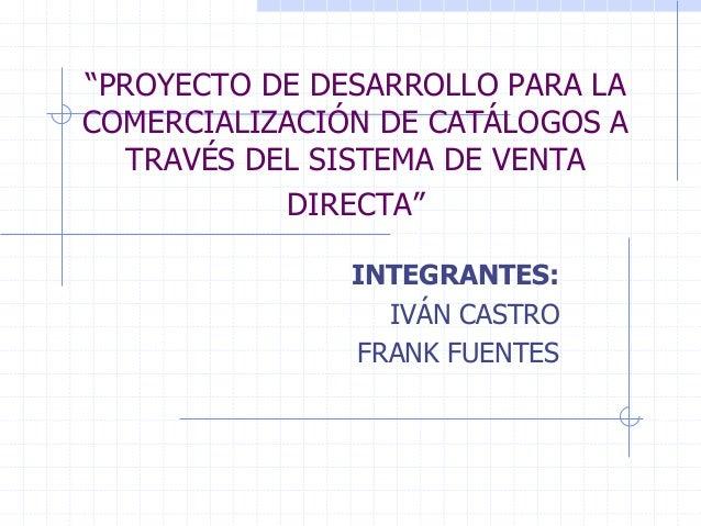 "c1e7d424f8d16 ... ropa x internet. ""PROYECTO DE DESARROLLO PARA LA COMERCIALIZACIÓN DE  CATÁLOGOS A TRAVÉS DEL SISTEMA DE VENTA DIRECTA ..."