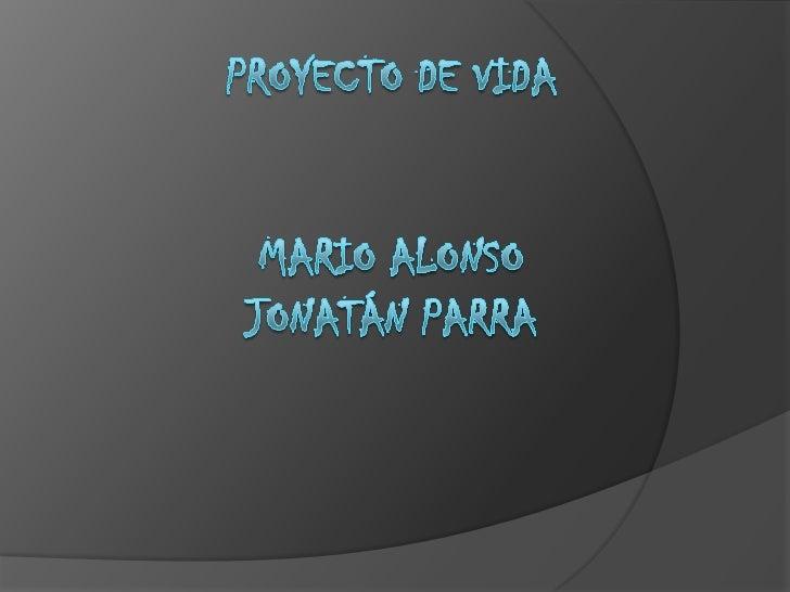 Proyecto de vida Mario AlonsoJonatán parra<br />