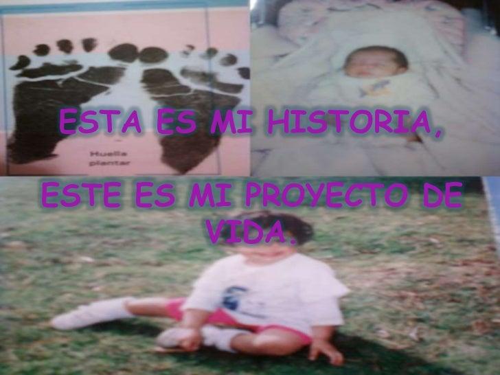 ESTA ES MI HISTORIA,  ESTE ES MI PROYECTO DE          VIDA.