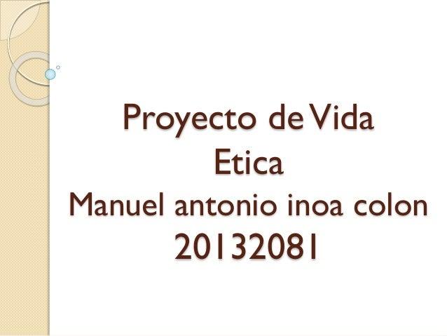 Proyecto deVida Etica Manuel antonio inoa colon 20132081