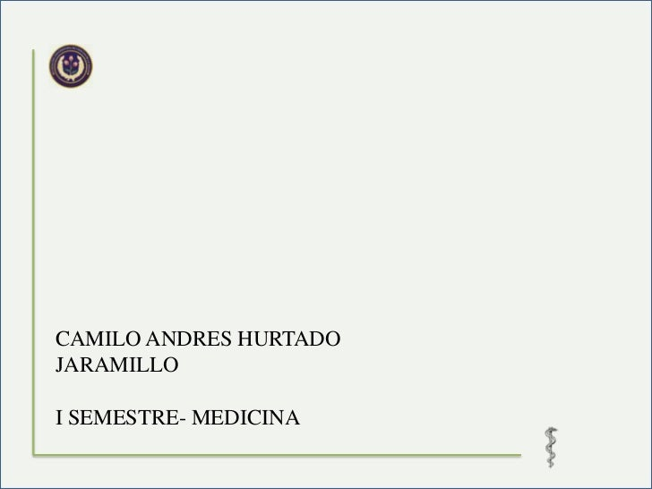 CAMILO ANDRES HURTADOJARAMILLOI SEMESTRE- MEDICINA