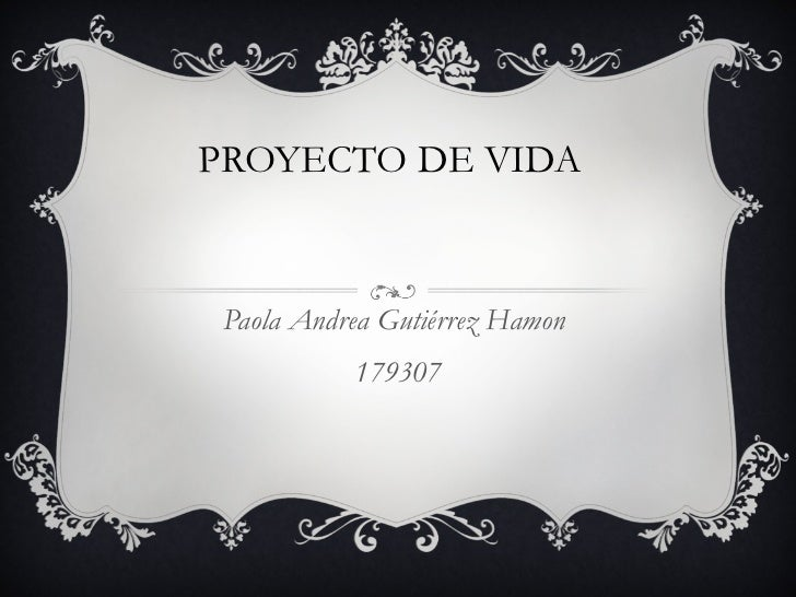 PROYECTO DE VIDA  Paola Andrea Gutiérrez Hamon  179307
