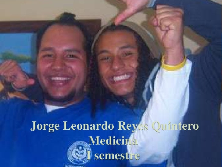 Jorge Leonardo Reyes Quintero<br />Medicina <br />I semestre <br />