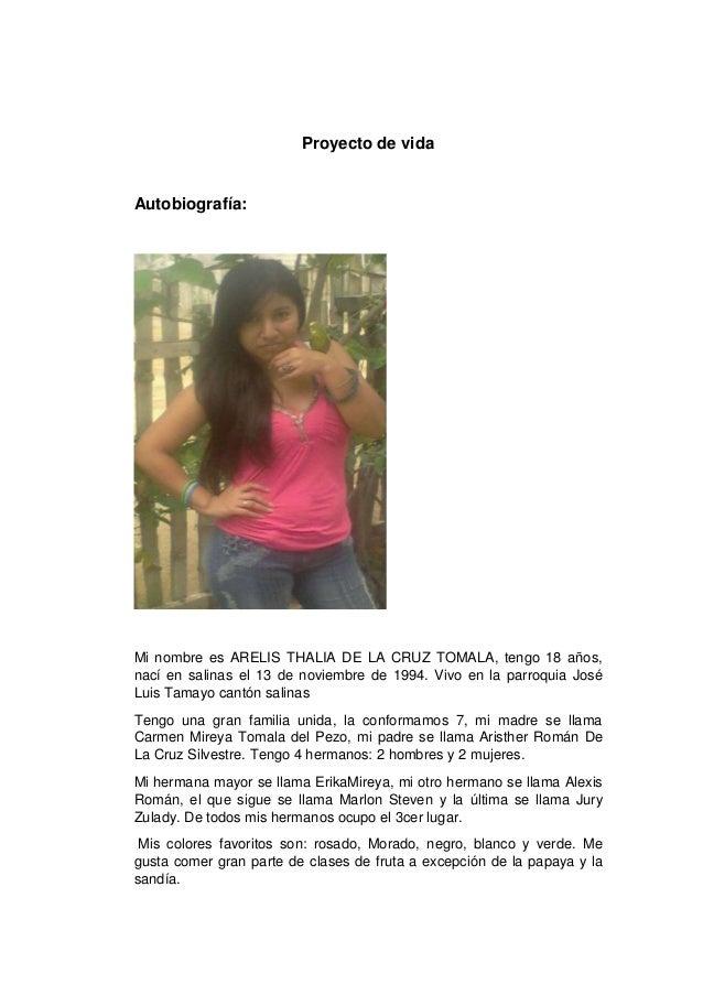 Proyecto de vida Autobiografía: Mi nombre es ARELIS THALIA DE LA CRUZ TOMALA, tengo 18 años, nací en salinas el 13 de novi...