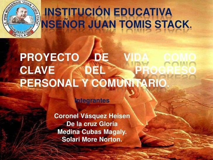 INSTITUCIÓN EDUCATIVA <br />MONSEÑOR JUAN Tomis stack.<br />Proyecto de vida como clave del progreso personal y comunitari...