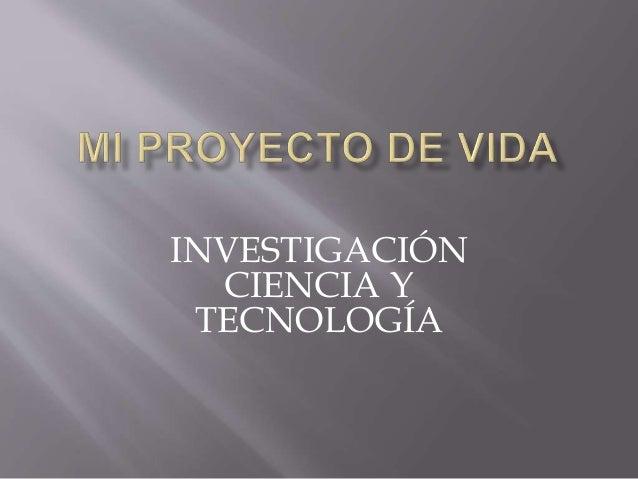 INVESTIGACIÓN CIENCIA Y TECNOLOGÍA