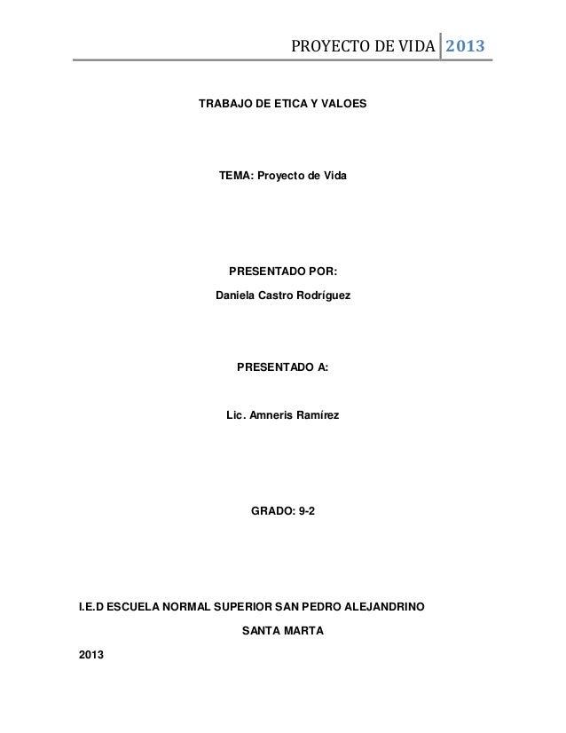 PROYECTO DE VIDA 2013  TRABAJO DE ETICA Y VALOES  TEMA: Proyecto de Vida  PRESENTADO POR: Daniela Castro Rodríguez  PRESEN...