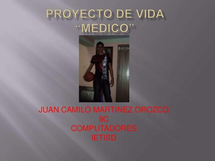 """Proyecto de vida """"MEDICO""""<br />JUAN CAMILO MARTINEZ OROZCO<br />9C<br />COMPUTADORES<br />IETISD<br />"""