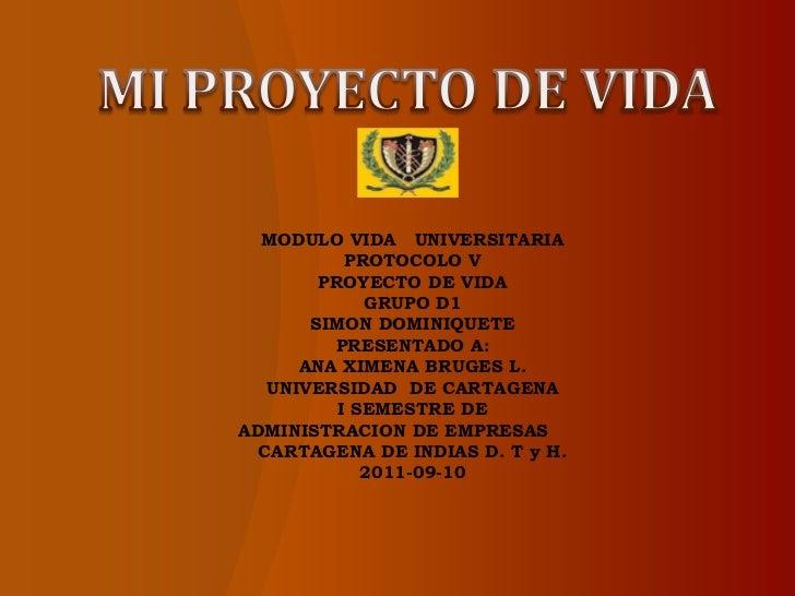 MODULO VIDA UNIVERSITARIA           PROTOCOLO V        PROYECTO DE VIDA             GRUPO D1       SIMON DOMINIQUETE      ...