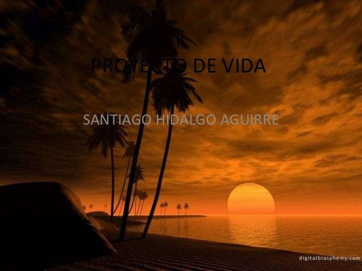 PROYECTO DE VIDA  SANTIAGO HIDALGO AGUIRRE