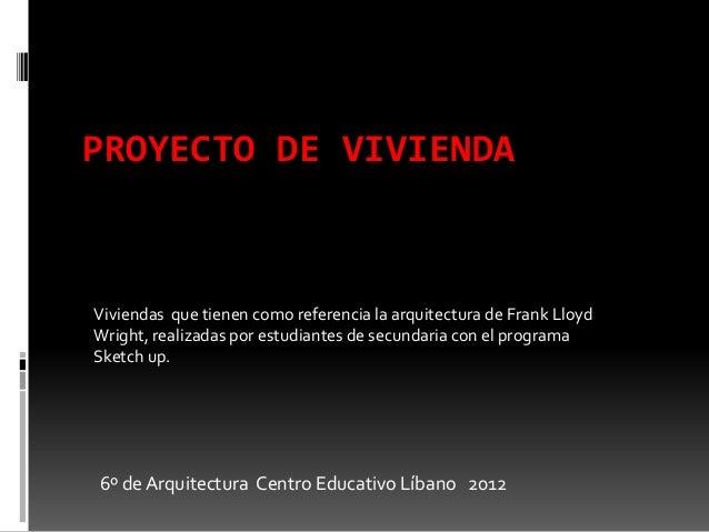 PROYECTO DE VIVIENDAViviendas que tienen como referencia la arquitectura de Frank LloydWright, realizadas por estudiantes ...