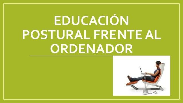 EDUCACIÓN POSTURAL FRENTE AL ORDENADOR