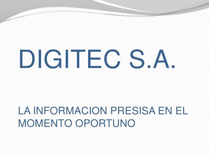 DIGITEC S.A.LA INFORMACION PRESISA EN EL MOMENTO OPORTUNO<br />
