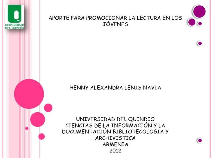 APORTE PARA PROMOCIONAR LA LECTURA EN LOS                JÓVENES      HENNY ALEXANDRA LENIS NAVIA        UNIVERSIDAD DEL Q...