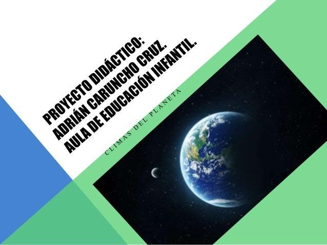 INTRODUCCIÓN En este proyecto se trabajará un tema tan grande como son los climas del planeta tierra, sus características,...