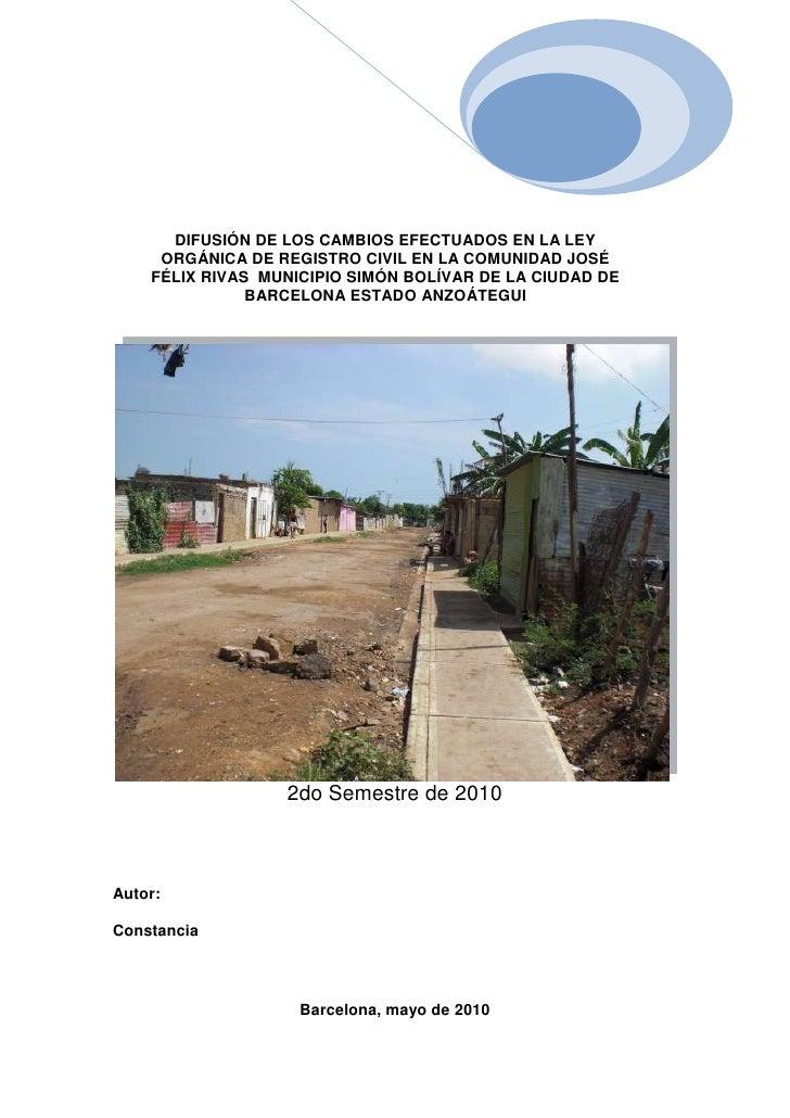 DIFUSIÓN DE LOS CAMBIOS EFECTUADOS EN LA LEY ORGÁNICA DE REGISTRO CIVIL EN LA COMUNIDAD JOSÉ FÉLIX RIVAS  MUNICIPIO SIMÓN ...