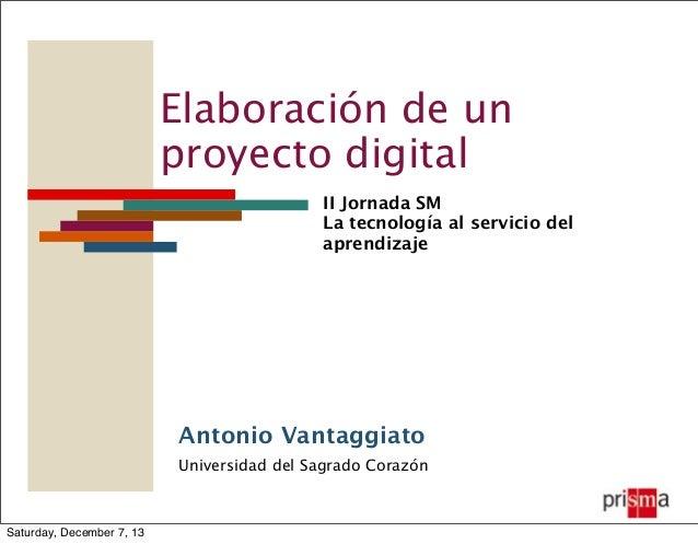 Elaboración de un proyecto digital II Jornada SM La tecnología al servicio del aprendizaje  Antonio Vantaggiato Universida...