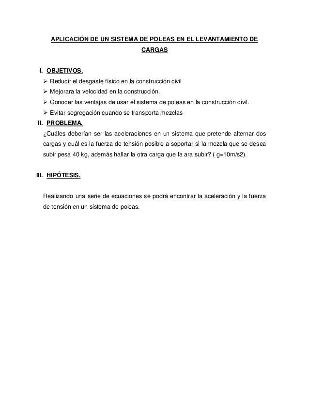APLICACIÓN DE UN SISTEMA DE POLEAS EN EL LEVANTAMIENTO DE CARGAS I. OBJETIVOS.  Reducir el desgaste físico en la construc...