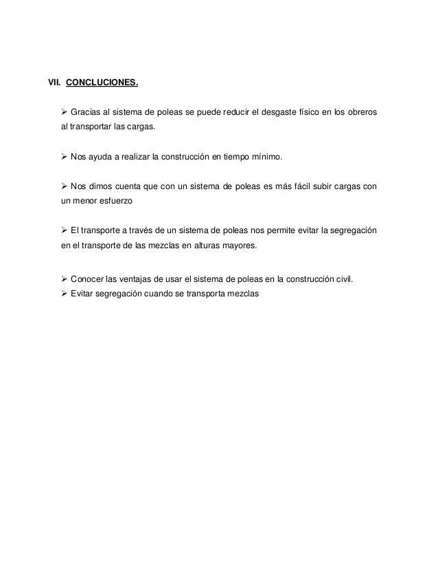 VII. CONCLUCIONES.  Gracias al sistema de poleas se puede reducir el desgaste físico en los obreros al transportar las ca...