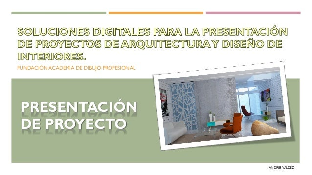 FUNDACIÓN ACADEMIA DE DIBUJO PROFESIONAL ANDRES VALDEZ PRESENTACIÓN DE PROYECTO
