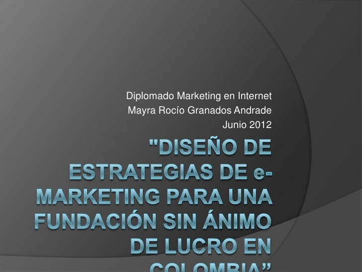 Diplomado Marketing en InternetMayra Rocío Granados Andrade                    Junio 2012