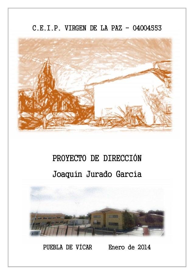 C.E.I.P. VIRGEN DE LA PAZ - 04004553 PROYECTO DE DIRECCIÓN Joaquín Jurado García PUEBLA DE VÍCAR Enero de 2014