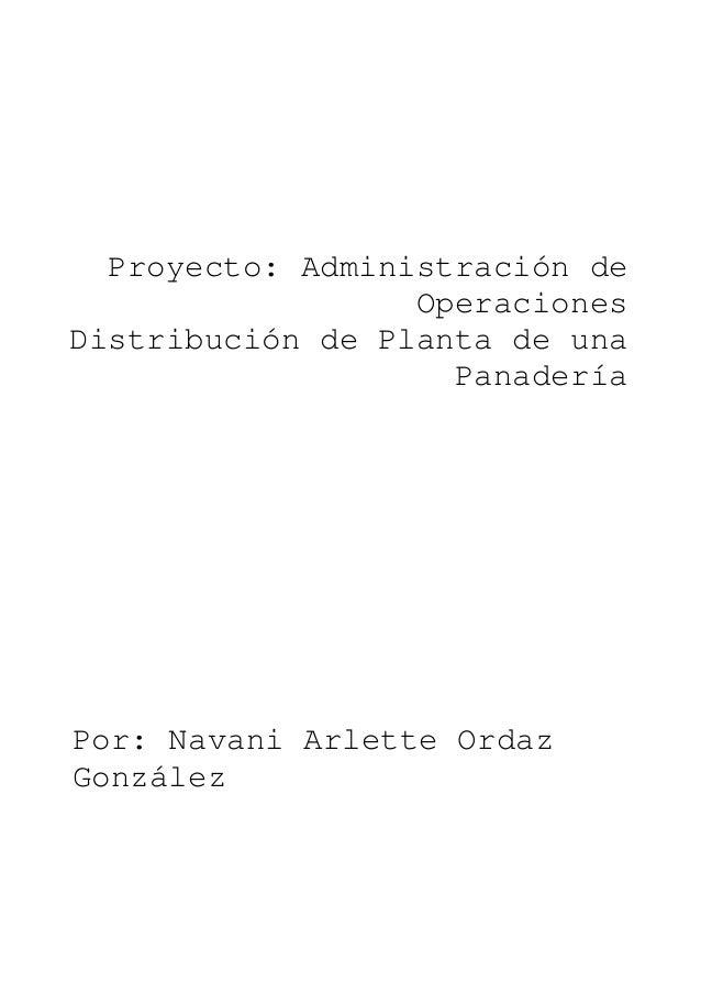 Proyecto: Administración de Operaciones Distribución de Planta de una Panadería Por: Navani Arlette Ordaz González