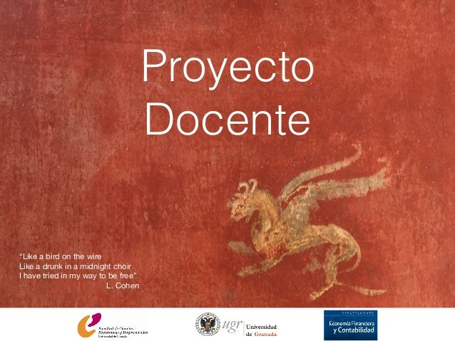"""Like a bird on the wire  Like a drunk in a midnight choir  I have tried in my way to be free""  L. Cohen Proyecto Docente"