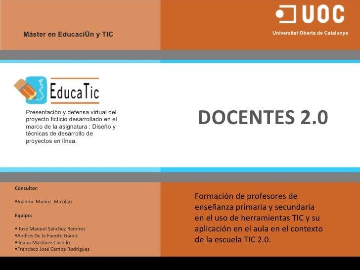 DOCENTES 2.0 <ul><li>Consultor: </li></ul><ul><li> </li></ul><ul><li>JuanmiMuñozMicolau </li></ul><ul><li>Equipo: </l...