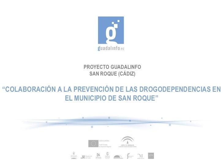 """PROYECTO GUADALINFO SAN ROQUE (CÁDIZ) """" COLABORACIÓN A LA PREVENCIÓN DE LAS DROGODEPENDENCIAS EN EL MUNICIPIO DE SAN ROQUE"""""""