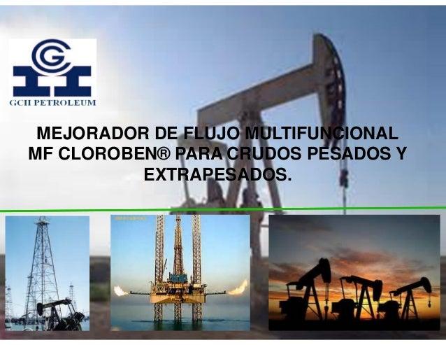 MEJORADOR DE FLUJO MULTIFUNCIONAL MF CLOROBEN® PARA CRUDOS PESADOS Y EXTRAPESADOS.