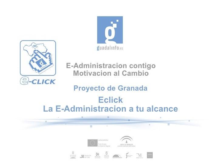 E-Administracion contigo Motivacion al Cambio Proyecto de Granada Eclick La E-Administracion a tu alcance
