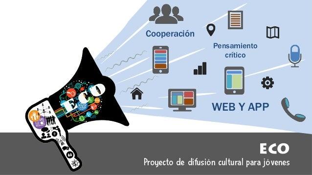 ECO Proyecto de difusión cultural para jóvenes Pensamiento crítico WEB Y APP Cooperación