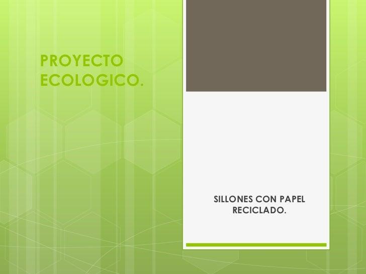 PROYECTO ECOLOGICO.<br />SILLONES CON PAPEL RECICLADO.<br />