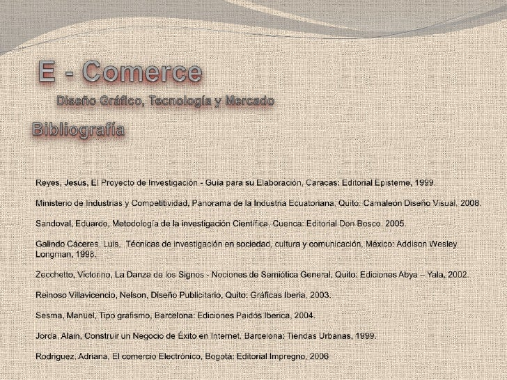 E - Comerce<br />Diseño Gráfico, Tecnología y Mercado<br />Bibliografía<br />Reyes, Jesús, El Proyecto de Investigación - ...