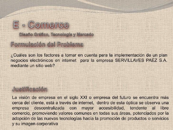E - Comerce<br />Diseño Gráfico, Tecnología y Mercado<br />Formulación del Problema<br />¿Cuáles son los factores a tomar ...