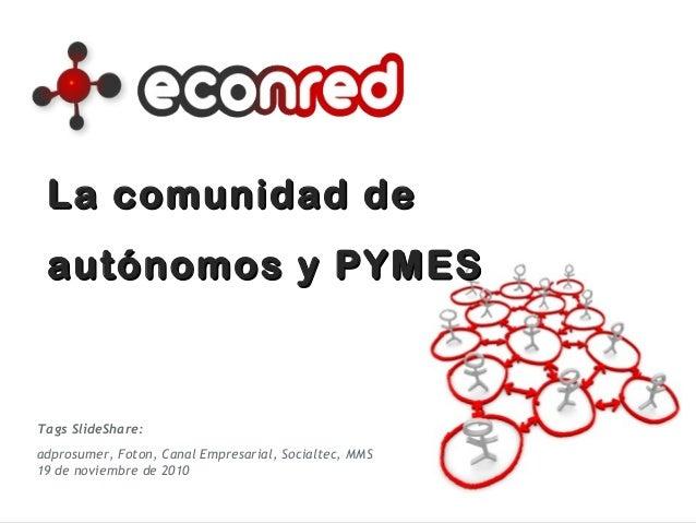 La comunidad deLa comunidad de autónomos y PYMESautónomos y PYMES Tags SlideShare: adprosumer, Foton, Canal Empresarial, S...