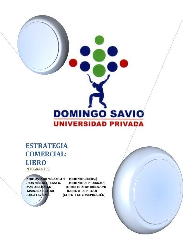 ESTRATEGIA COMERCIAL: LIBRO INTEGRANTES  -NEREIDA ESTREMADOIRO H. (GERENTE GENERAL) -JHON MAICKOL PUMA U. (GERENTE DE PROD...