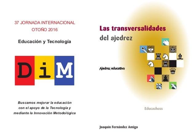 D i M 37 JORNADA INTERNACIONAL OTOÑO 2016 Educación y Tecnología Buscamos mejorar la educación con el apoyo de la Tecnolog...