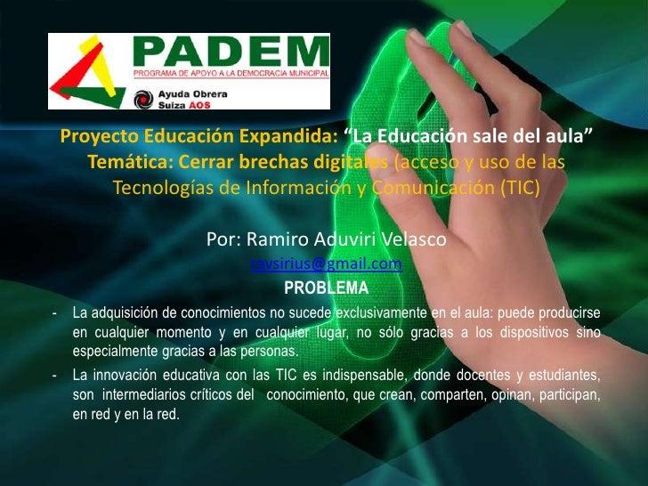 """Proyecto Educación Expandida: """"La Educación sale del aula""""    Temática: Cerrar brechas digitales (acceso y uso de las     ..."""