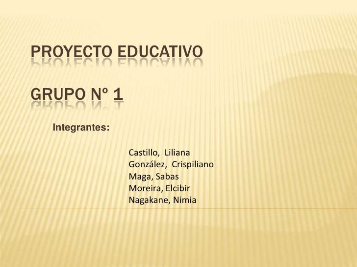 Proyecto EducativoGrupo Nº 1<br />Integrantes:<br />Castillo,  Liliana<br />González,  Crispiliano<br />Maga, Sabas <br />...