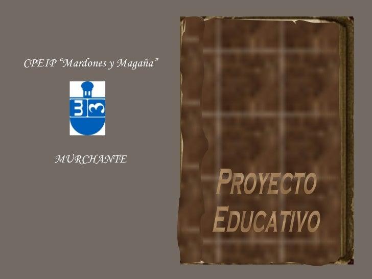 """Proyecto Educativo MURCHANTE CPEIP """"Mardones y Magaña"""""""