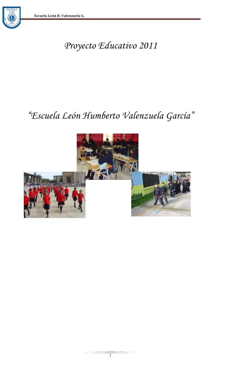 """Escuela León H. Valenzuela G.                  Proyecto Educativo 2011""""Escuela León Humberto Valenzuela García""""           ..."""