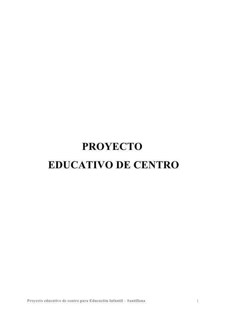 PROYECTO            EDUCATIVO DE CENTRO     Proyecto educativo de centro para Educación Infantil – Santillana   1