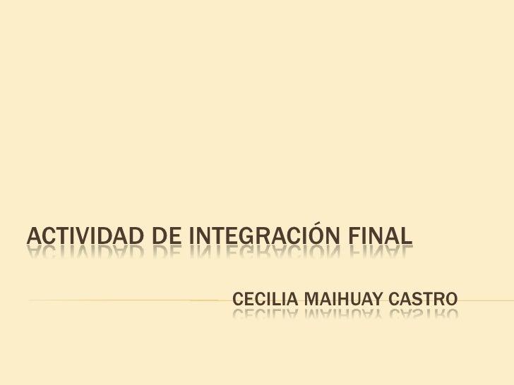 Actividad de integración finalCecilia Maihuay Castro<br />
