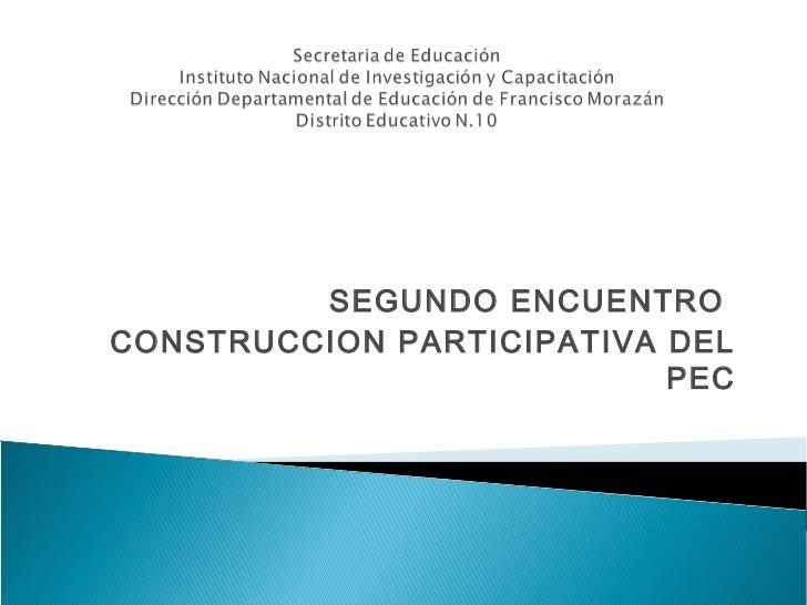 SEGUNDO ENCUENTROCONSTRUCCION PARTICIPATIVA DEL                           PEC