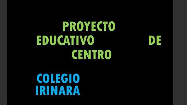 PROYECTO EDUCATIVO DE CENTRO COLEGIO IRINARA